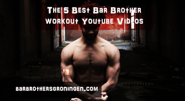 Bar Brother Youtube Workout Videos