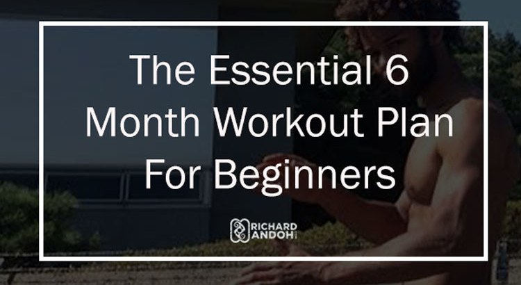 The Essential 6 Month Calisthenics Workout Plan